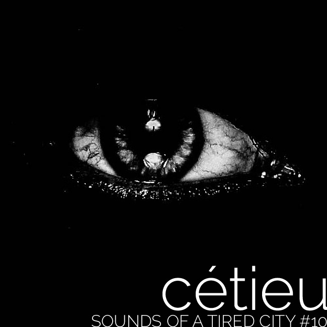 Sounds Of A Tired City #10 - Cetieu