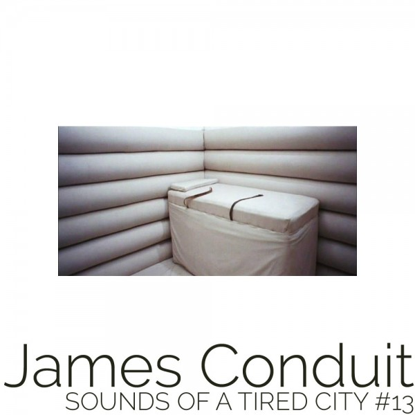 Sounds Of A Tired City #13: James Conduit