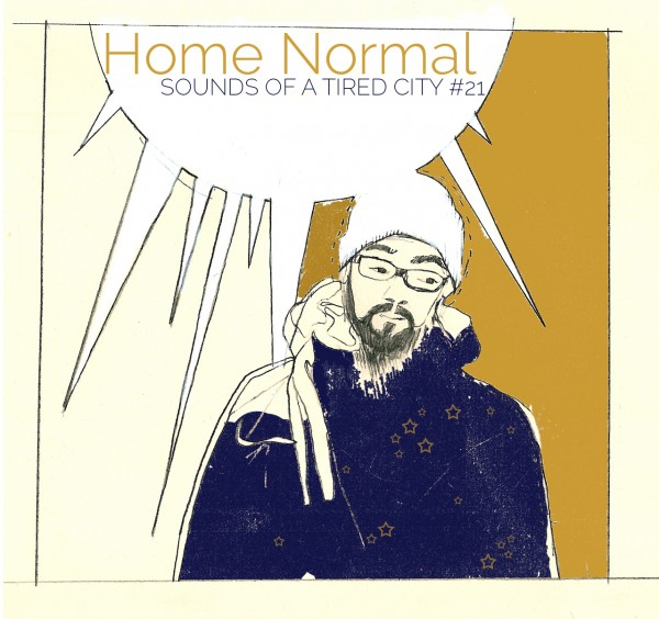 Sounds Of A Tired City #21: Home Normal