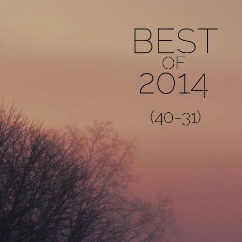 Best Of 2014 (40-31)
