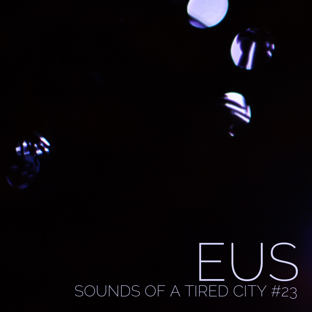 Sounds Of A Tired City #23: EUS