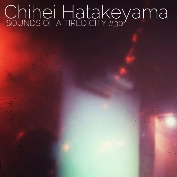 Chihei Hatakeyama - Sounds Of A Tired City #30