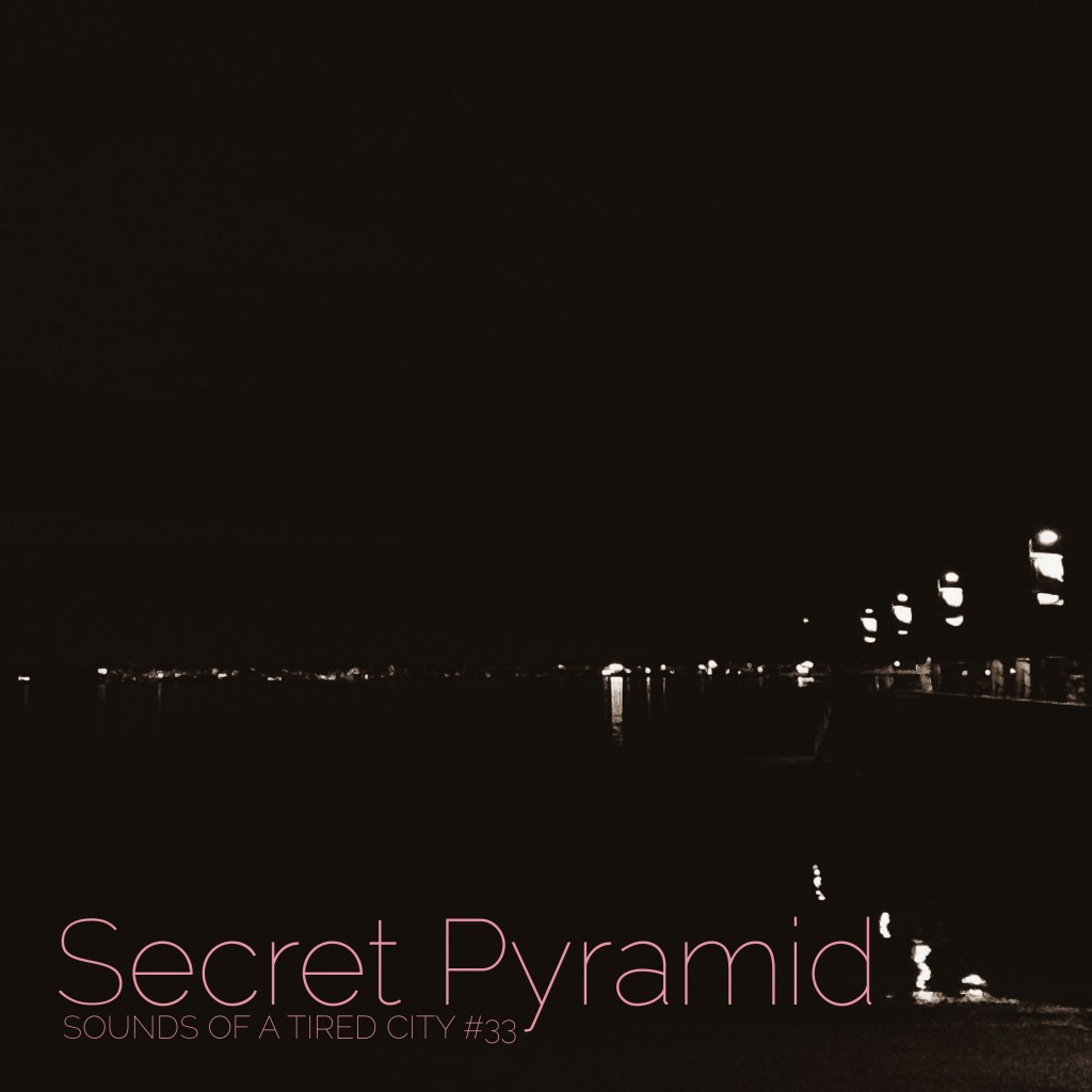 Sounds Of A Tired City #33: Secret Pyramid