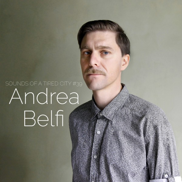 Sounds Of A Tired City #39 - Andrea Belfi