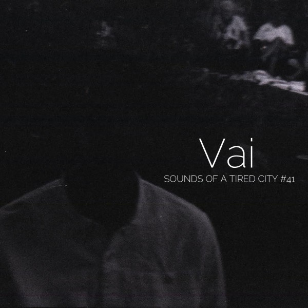 Sounds Of A Tired City #41 - Vai