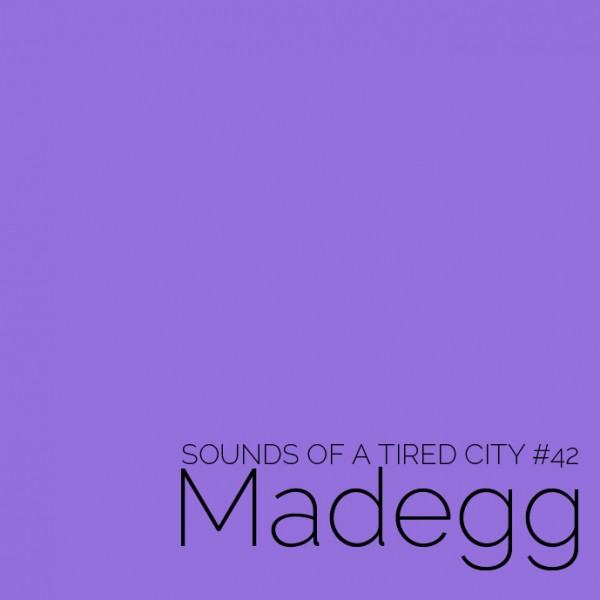 Sounds Of A Tired City #42 - Madegg