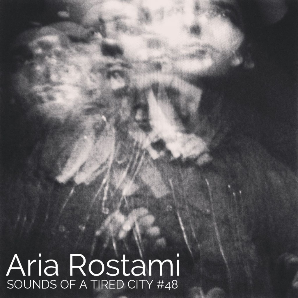 Sounds Of A Tired City #48: Aria Rostami