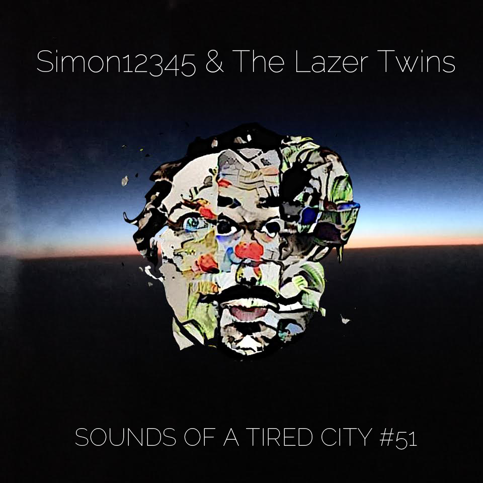 Simon12345 & The Lazer Twins - Sounds Of A Tired City #51