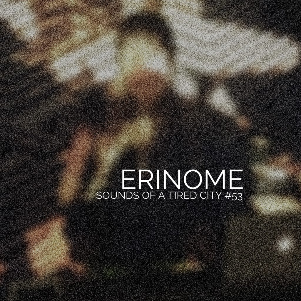 Sound Of A Tired City #53 - Erinome