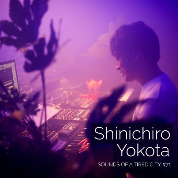 Sounds Of A Tired City #71 - Shinichiro Yokota